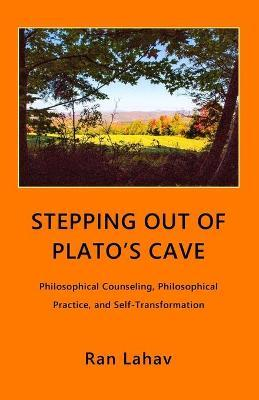 Stepping Out of Plato's Cave: Philosophical Counseling, Philosophical Practice, and Self-Transformation
