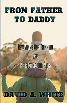 From Father to Daddy  Revamping Our Thinking & Perfecting Our Path