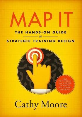 Map It : The Hands-On Guide to Strategic Training Design
