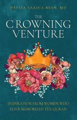 The Crowning Venture : Inspiration from Women Who Have Memorized the Quran