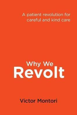 Why We Revolt : A Patient Revolution for Careful and Kind Care