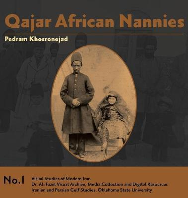 Qajar African Nannies  African Slaves and Aristocratic Babies