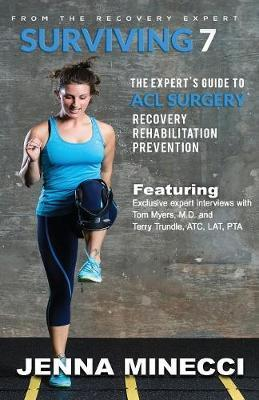 Surviving 7 : The Expert's Guide to ACL Surgery: Recovery, Rehabilitation, and Prevention