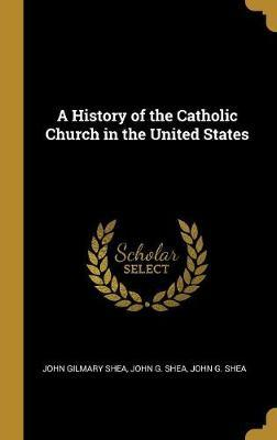 A History of the Catholic Church in the United States