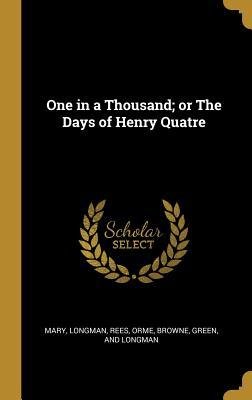One in a Thousand; Or the Days of Henry Quatre