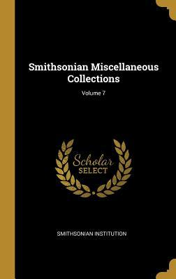 Smithsonian Miscellaneous Collections; Volume 7