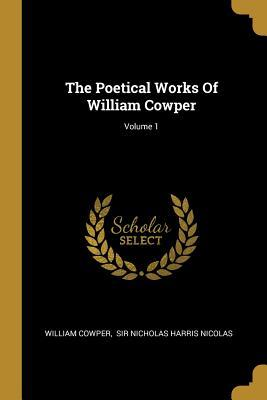 The Poetical Works of William Cowper; Volume 1