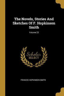The Novels, Stories And Sketches Of F. Hopkinson Smith; Volume 23