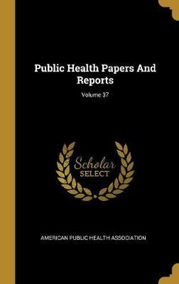 Public Health Papers And Reports; Volume 37