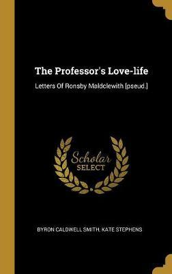 The Professor's Love-life  Letters Of Rons Maldclewith [pseud.]