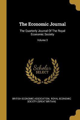 The Economic Journal  The Quarterly Journal Of The Royal Economic Society; Volume 3