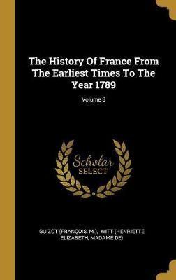 The History Of France From The Earliest Times To The Year 1789; Volume 3