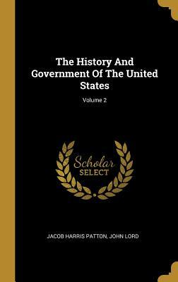 The History And Government Of The United States; Volume 2
