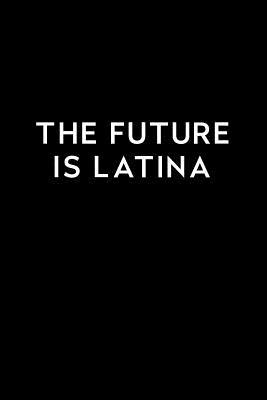 The Future Is Latina  Blank Lined Journal