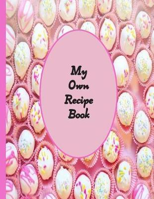 My Own Recipe Book  Recipe book to write in. 8.5 x 11 100 formatted pages.