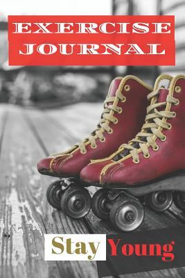 Exercise Journal Stay Young  A5 Exercise Journal With 100 Lined Pages To Keep Track Of Your Exercise And Weight loss Journey