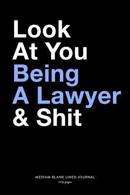 Look At You Being A Lawyer & Shit, Medium Blank Lined Journal, 109 Pages