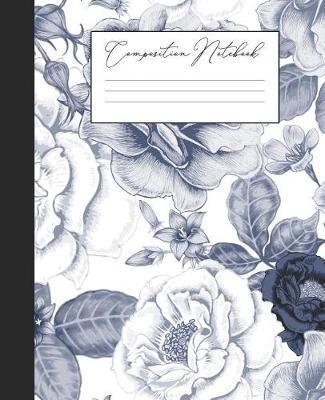 Composition Notebook  Blue Floral College Ruled Notebook Lined School Journal 100 Pages 7.5 x 9.25 School Subject Book Notes White Flowers Feminine Elegant