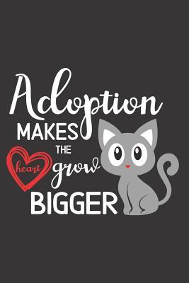 Adoption Makes The Heart Grow Bigger Journal Notebook - Adopt A Pet - Cat  Lined Paper To Document Adoption Journey For Child or Pet