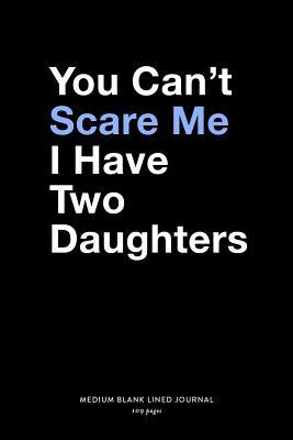You Can't Scare Me I Have Two Daughters, Medium Blank Lined Journal, 109 Pages