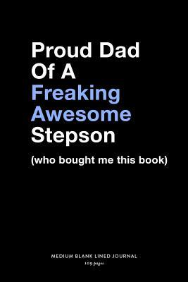 Proud Dad Of A Freaking Awesome Stepson (who bought me this book), Medium Blank Lined Journal, 109 Pages