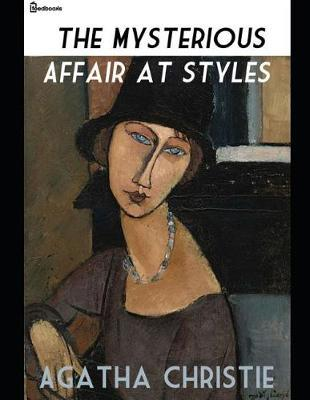 The Mysterious Affair at Styles  A Fantastic Story of Mystery & Detective (Annotated)  Agatha Christie.