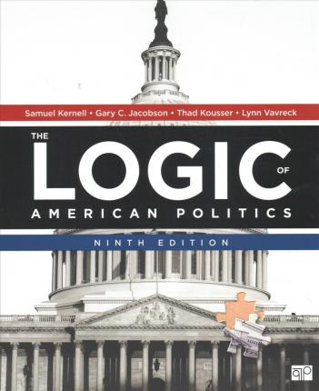Bundle: Kernell, the Logic of American Politics 9e (Paperback) + Kettl, Fake News (Saddle Stitch)