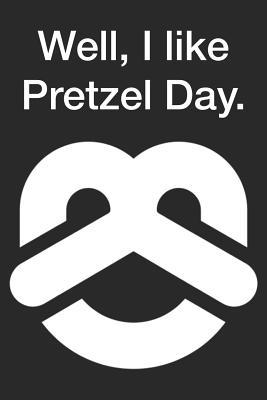 Well, I like Pretzel Day  The Office Funny Blank Lined College Ruled Notebook Journal