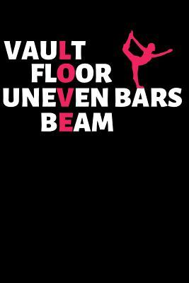 Vault Floor Uneven Bars Beam  Blank Lined Journal Notebook for Gymnasts, Gymnastics Coach, Team Competition Gift