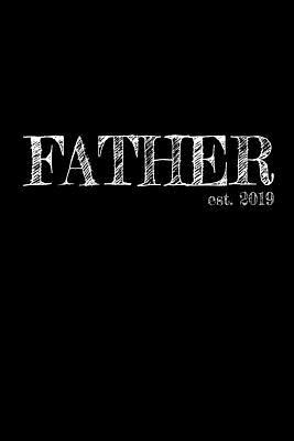 Father est. 2019  6x9 College Ruled Lined Journal Graduation Gift for College or University Graduate 120 Pages for college, high school or students