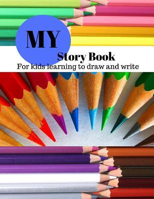 My Story Book  For Kids learning to draw and write 100 sheets 8.5 x 11 in