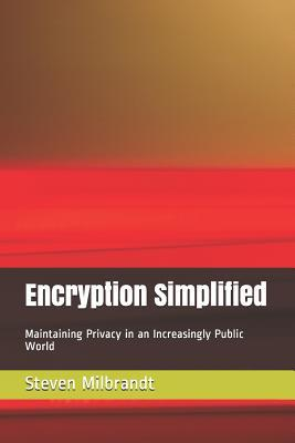Encryption Simplified  Maintaining Privacy in an Increasingly Public World