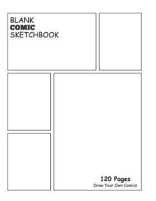 Blank Comic Sketchbook  Draw and Create Your Own Comic Sketchbook 8.5 x 11 with 120 Pages Journal Notebook comic panel for artists of all levels (Blank Comic Books)
