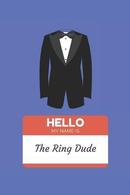 Hello My Name is The Ring Dude  Journal for the Wedding Family (Gifts for the Ring Bearer)