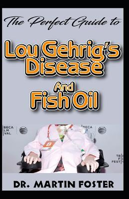The Perfect Guide to Lou Gehrig's disease and Fish Oil  All you need to Know about Lou Gehrig's disease and How Fish Oil Can be used to prevent and cure it