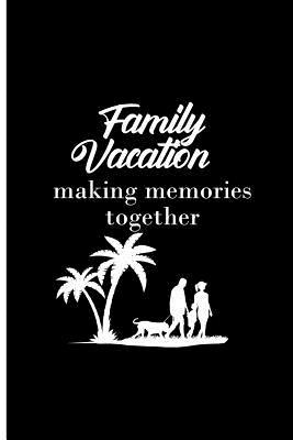Family Vacation Making Memories Together : Josie Bailey