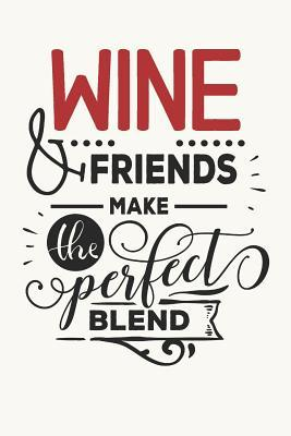 Wine & Friends Make the Perfect Blend  Funny Wine Cover for Wine Lovers (Vino Gifts)