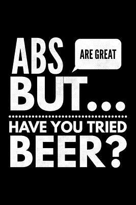 Abs are great but have You tried beer  Notebook (Journal, Diary) for Beer lovers 120 lined pages to write in