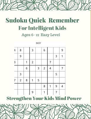 Sudoku Quick Remembe For Intelligent kids Ages 6-12. Easy Level  Strengthen Your Kids Mind Power