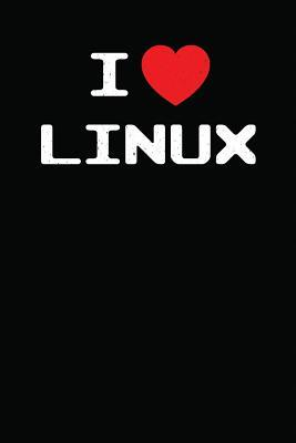 I Heart Linux  I Love Linux with Mascot Logo Tux the Penguin Nerd Geek Sysadmin Notebook Journal Diary Logbook
