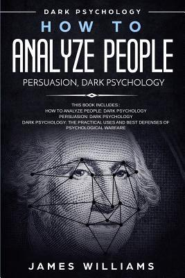 How to Analyze People  Persuasion, and Dark Psychology - 3 Books in 1 - How to Recognize The Signs Of a Toxic Person Manipulating You, and The Best Defense Against It