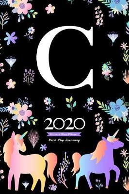 2020 Unicorn Diary Planner Never Stop Dreaming  January to December 2020 Diary Planner Unicorn and flowers Pattern With Letter C Monogram