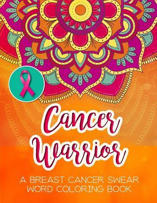 Cancer Warrior  A Breast Cancer Swear Word Coloring Book