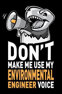 Don't Make Me Use My Environmental Engineer Voice  Funny Environmental Engineering Gag Gift Idea. Joke Notebook Journal & Sketch Diary, Thank You Appreciation Present.