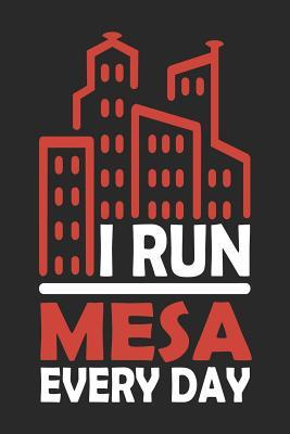 I Run Mesa Every Day  Mesa Notebook Mesa Vacation Journal 110 Blank Paper Pages 6x9 Handlettering Diary I Logbook Mesa Buch