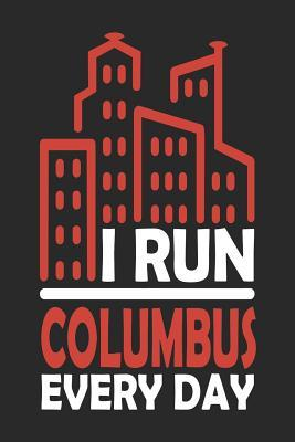 I Run Columbus Every Day : Columbus Notebook Columbus Vacation Journal 110 Blank Paper Pages 6x9 Handlettering Diary I Logbook Columbus Buch