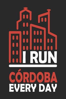 I Run Cordoba Every Day : Cordoba Notebook Cordoba Vacation Journal 110 Blank Paper Pages 6x9 Handlettering Diary I Logbook Cordoba Buch