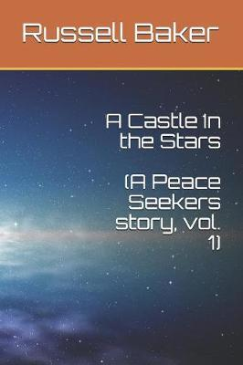 A Castle In the Stars  A Peace Seekers story, Vol. 1