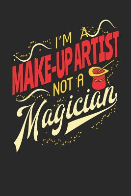 I'm A Make-up Artist Not A Magician  Make-up Artist Notebook Make-up Artist Journal 110 White Dot Grid Paper Pages 6 x 9 Handlettering Logbook