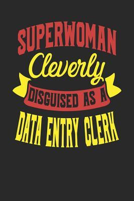 Superwoman Cleverly Disguised As A Data Entry Clerk  Data Entry Clerk Notebook Data Entry Clerk Journal 110 White Blank Paper Pages 6 x 9Handlettering Logbook